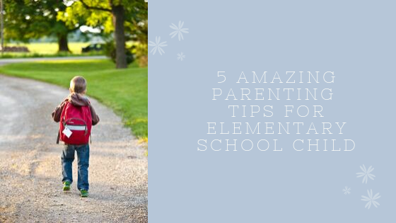 5-amazing-parenting-tips-for-elementary-school-child